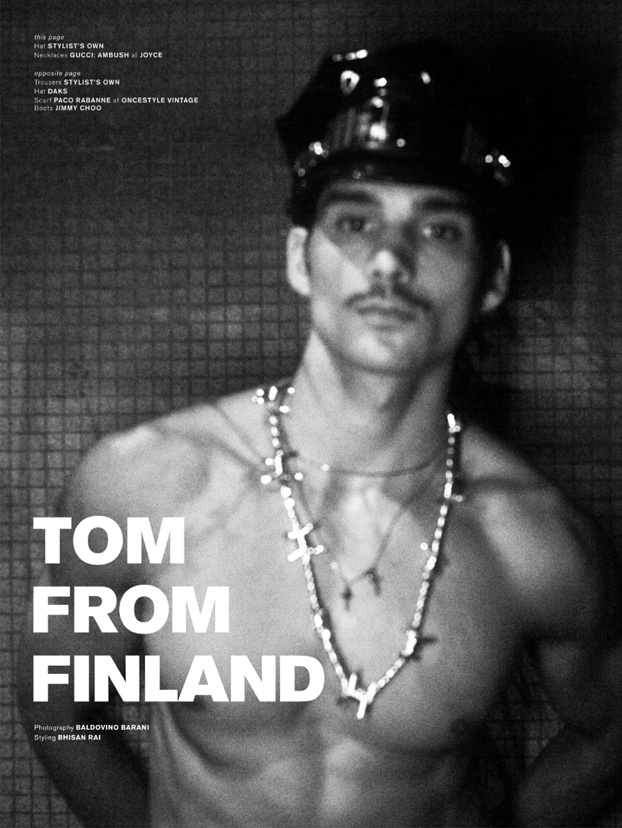 "Tom of Finland Finnish artist notable for his stylized homoerotic fetish art and his influence on late twentieth century gay culture. This new work pays tribute entitled ""Tom from Finland"" for Archive Type Magazine, stars male model Taner Sigirtmac, shot by Baldovino Barani styled by Bhisan Rai. Grooming by Karen Yiu."
